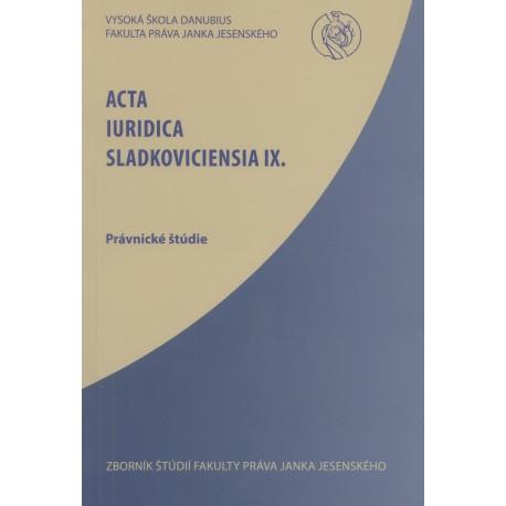 Acta Iuridica Sladkoviciensia IX.