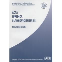 Acta Iuridica Sladkoviciensia III.