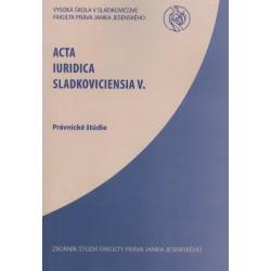 Acta Iuridica Sladkoviciensia V.