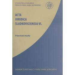 Acta Iuridica Sladkoviciensia VI.