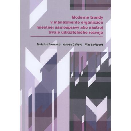 Moderné trendy v manažmente organizácií miestnej samosprávy ako nástroj trvalo udržateľného rozvoja